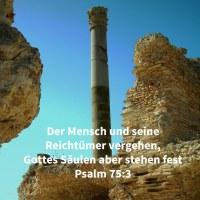 Zerschmolzen sind die Erde und alle ihre Bewohner: Ich habe ihre Säulen festgestellt ( Psalm 75,3 )
