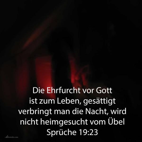 Die Furcht Jehovas ist zum Leben; und gesättigt verbringt man die Nacht, wird nicht heimgesucht vom Übel ( Sprüche 19,23 )