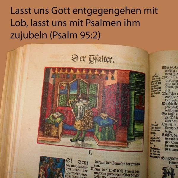 Lasset uns ihm entgegengehen mit Lob, lasset uns mit Psalmen ihm zujauchzen ( Psalm 95:2 )