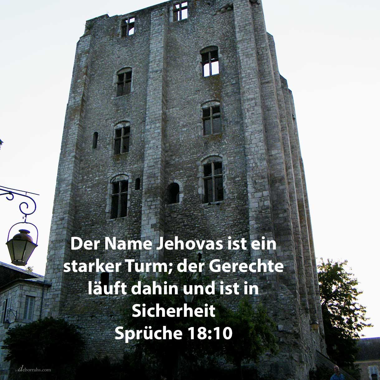 Der Name Jehovas ist ein starker Turm; der Gerechte läuft dahin und ist in Sicherheit ( Sprüche 18,10 )