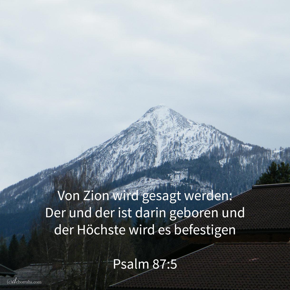 Und von Zion wird gesagt werden: Der und der ist darin geboren und der Höchste, er wird es befestigen ( Psalm 87,5 )