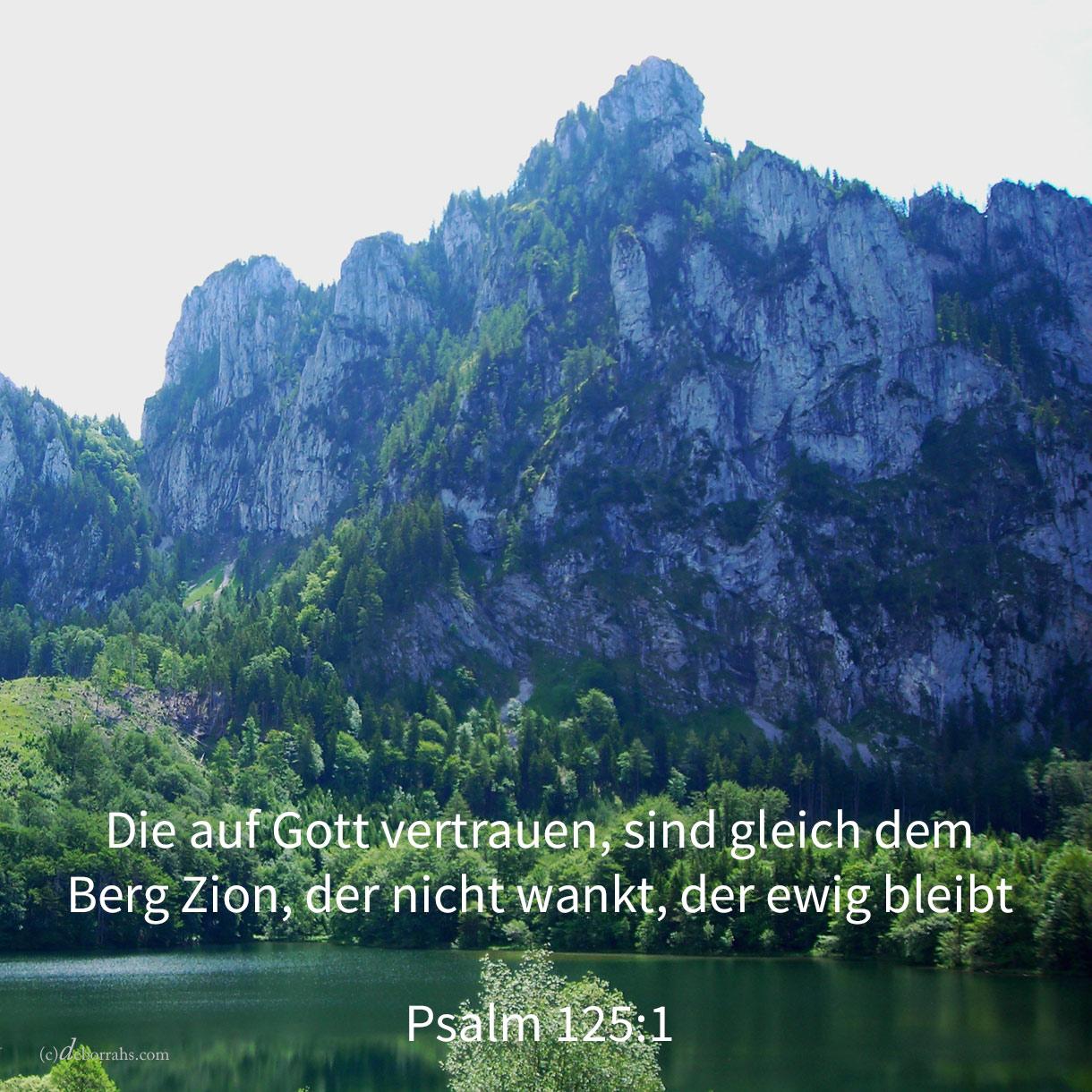 Die auf jehova vertrauen, sind gleich dem Berge Zion, der nicht wankt, der ewiglich bleibt ( Psalm 125,1 )