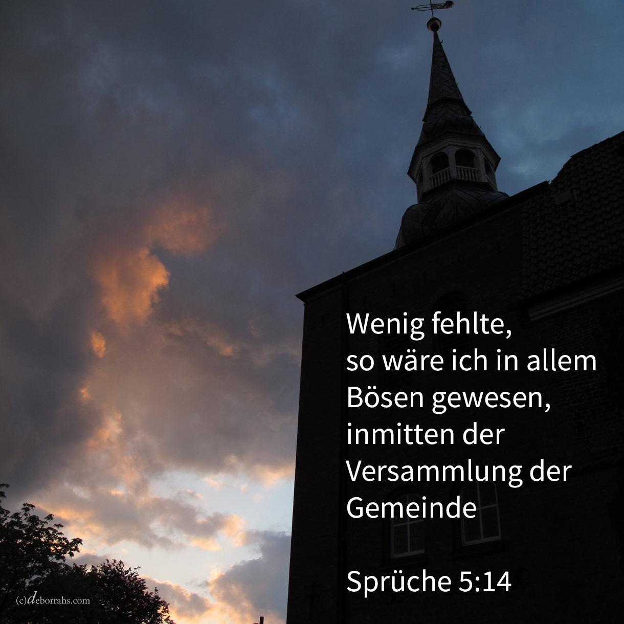 Wenig fehlte, so wäre ich in allem Bösen gewesen, inmitten der Versammlung und der Gemeinde ( Sprüche 5,14 )