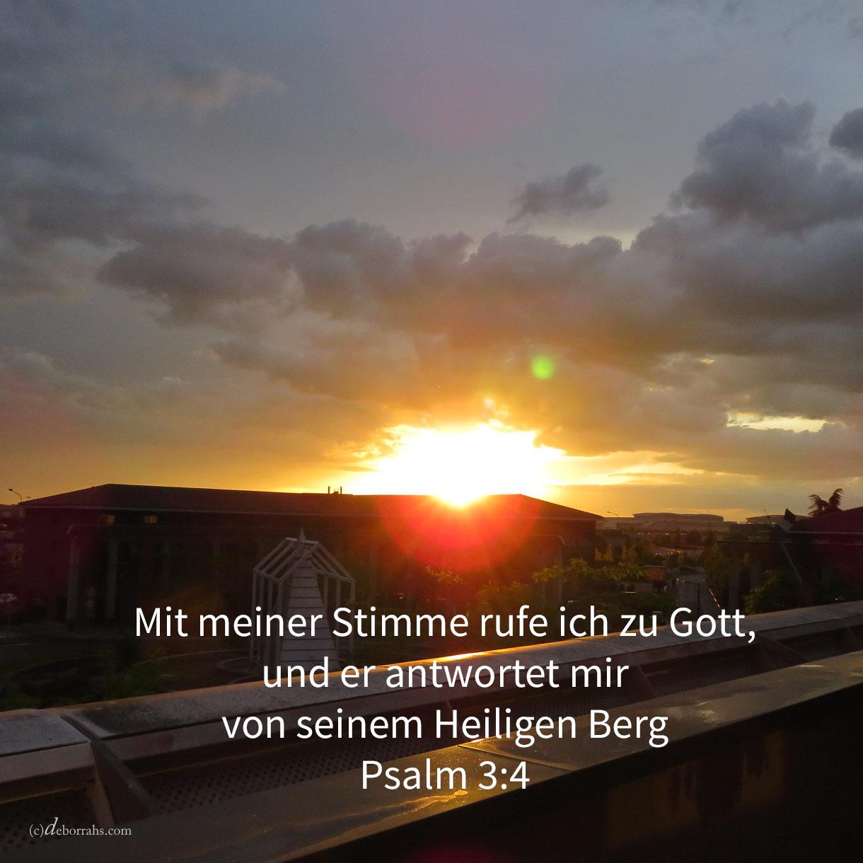 Mit meiner Stimme rufe ich zu Gott, und er antwortet mir von seinem Heiligen Berg ( Psalm 3,4 )