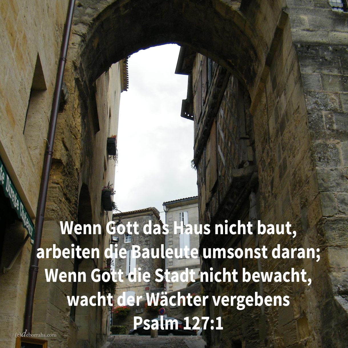 Wenn Jehova das Haus nicht baut, vergebens arbeiten daran die Bauleute; wenn Jehova die Stadt nicht bewacht, vergebens wacht der Wächter ( Psalm 127,1 )