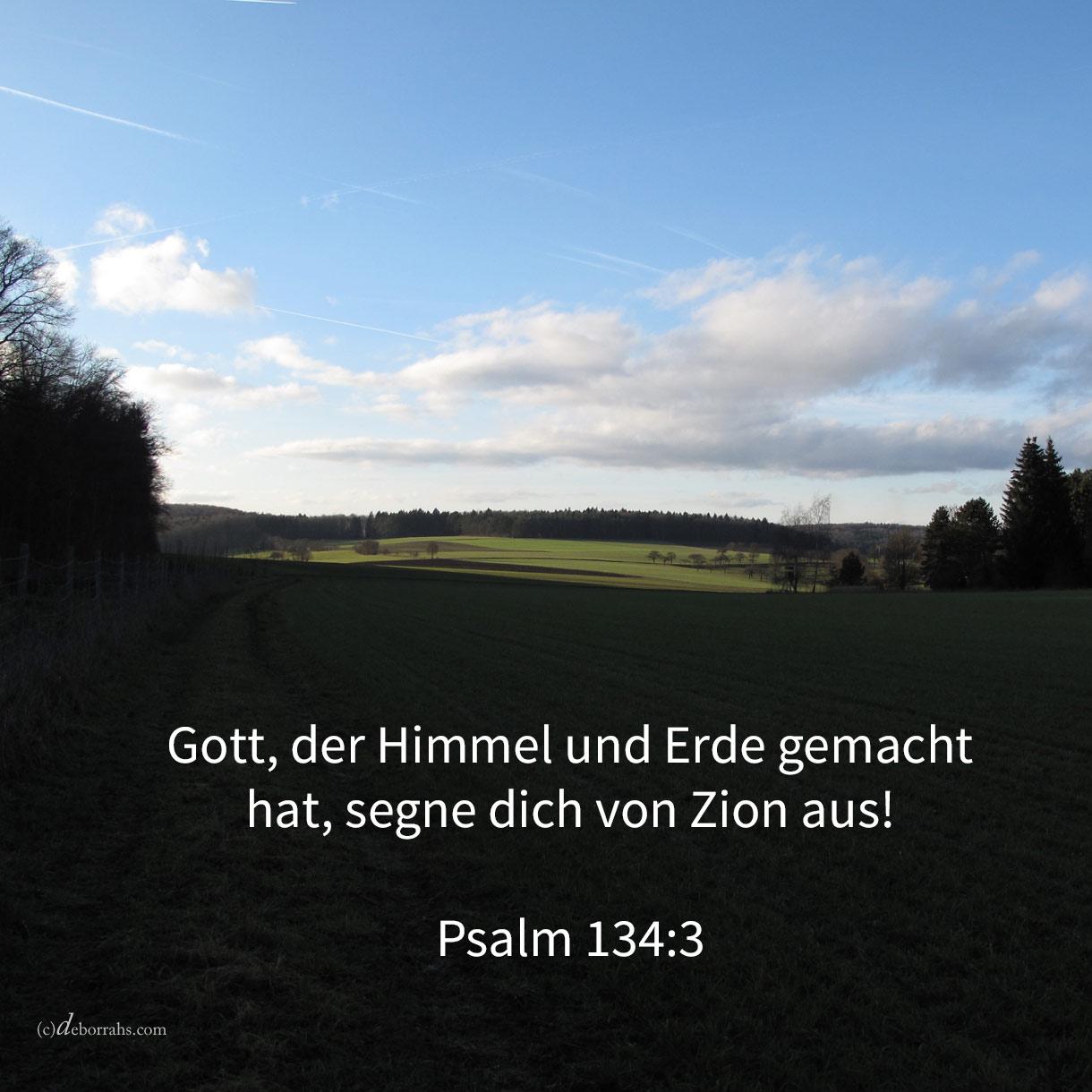 Jehova segne dich von Zion aus, der Himmel und Erde gemacht hat! ( Psalm 134,3 )