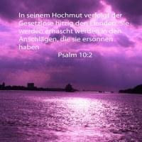 In seinem Hochmut verfolgt der Gesetzlose hitzig den Elenden. Sie werden erhascht werden in den Anschlägen, die sie ersonnen haben ( Psalm 10,2 )